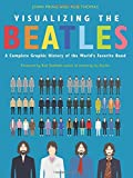 Visualizing The Beatles: A Complete Graphic History of the World8217;s Favorite Band