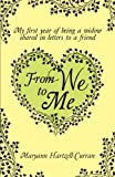From We to Me, My First Year of Being a Widow Shared in Letters to a Friend, Maryann Hartzell-Curran, 1614931607