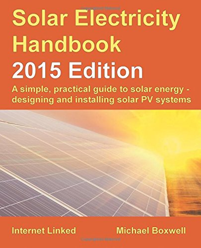 Solar Electricity Handbook - 2015 Edition: A simple, practical guide to solar energy - designing and installing solar PV systems. Books And Guides Greenstream Publishing
