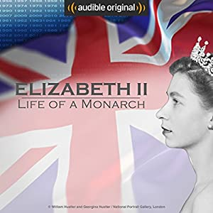 Elizabeth II: Life of a Monarch (Original Podcast)