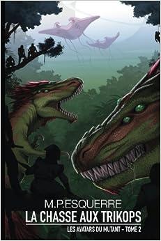 La Chasse aux Trikops: Les Avatars du Mutant - Tome 2: Volume 2