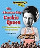 The Chocolate Chip Cookie Queen: Ruth Wakefield and Her Yummy Invention (Inventors at Work!)