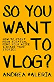 So You Want to Vlog?: How to start from