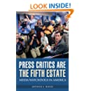 Press Critics Are the Fifth Estate: Media Watchdogs in America (Democracy and the News)