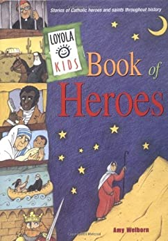 Loyola Kids Book of Heroes: Stories of Catholic Heroes and Saints throughout History by [Welborn, Amy]