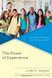 Power of Experience : Principals Talk about School Improvement, Wagner, Linda K., 1475800185