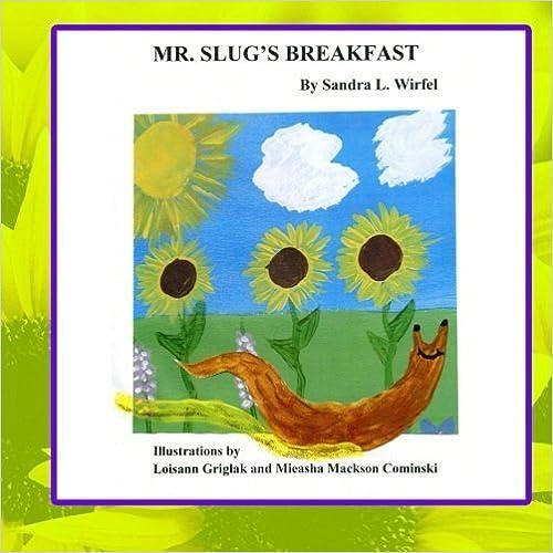 Mr. Slug's Breakfast by Sandra L. Wirfel (2015-04-14)