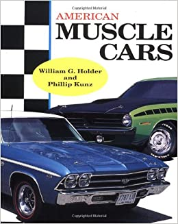 american muscle cars william g holder phillip kunz 9780830643332 amazoncom books