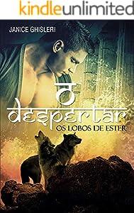 O DESPERTAR (Série Os Lobos de Ester - Livro 2)