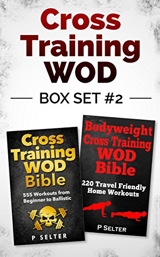 Cross Training WOD Box Set #2: Cross Training WOD Bible: 555 Workouts from Beginner to Ballistic & Bodyweight Cross Training WOD Bible: 220 Travel Friendly ... Bodybuilding, Home Workout, Gymnastics)