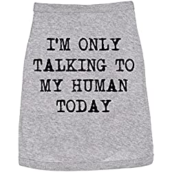 Dog Shirt Im Only Talking to My Human Today Tee Cute Clothes for Pet -XL