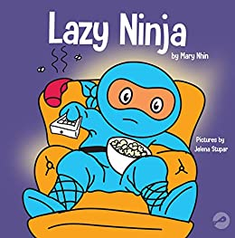 Lazy Ninja: A Childrens Book About Setting Goals and Finding Motivation (Ninja Life Hacks 4)