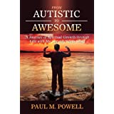 From Autistic to Awesome: A Journey of Spiritual Growth through Life with My Special-Needs Child