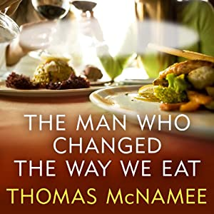 The Man Who Changed the Way We Eat Audiobook