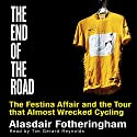 The End of the Road: The Festina Affair and the Tour That Almost Wrecked Cycling Hörbuch von Alasdair Fotheringham Gesprochen von: Tim Gerard Reynolds