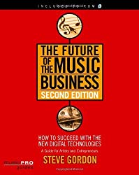 The Future of the Music Business: Music Pro Guides (Future of the Music Business: How to Succeed with the New Digital)