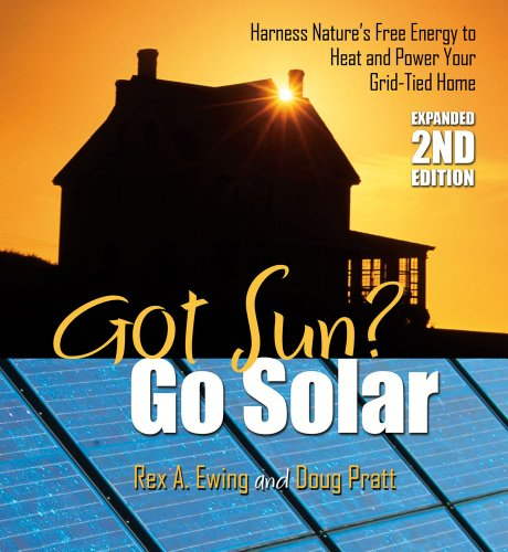 Got Sun? Go Solar, Expanded 2nd Edition: Harness Nature's Free Energy to Heat and Power Your Grid-Tied Home by [Pratt, Doug, Ewing, Rex A.]