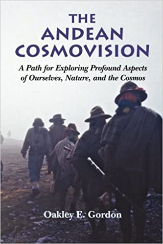 Book The Andean Cosmovision: A Path for Exploring Profound Aspects of Ourselves, Nature, and the Cosmos by Oakley E Gordon (2014-07-17)
