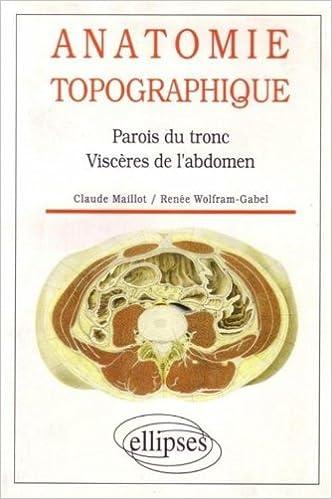 Anatomie topographique.. Parois du tronc, viscères de l\'abdomen ...