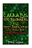 img - for Cannabis For Beginners: Learn Basic Ways To Grow And Using Marijuana book / textbook / text book