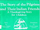img - for Story of the Pilgrims and Their Indian Friends: A Thanksgiving Story for Children book / textbook / text book