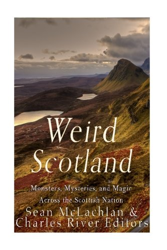 Weird Scotland  Monsters  Mysteries  And Magic Across The Scottish Nation