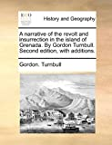A Narrative of the Revolt and Insurrection in the Island of Grenada by Gordon Turnbull Second Edition, with Additions, Gordon Turnbull, 1170487963