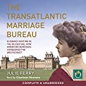 The Transatlantic Marriage Bureau Audiobook by Julie Ferry Narrated by Charlotte Strevens