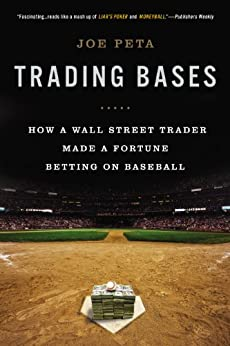 Trading Bases: How a Wall Street Trader Made a Fortune Betting on Baseball by [Peta, Joe]