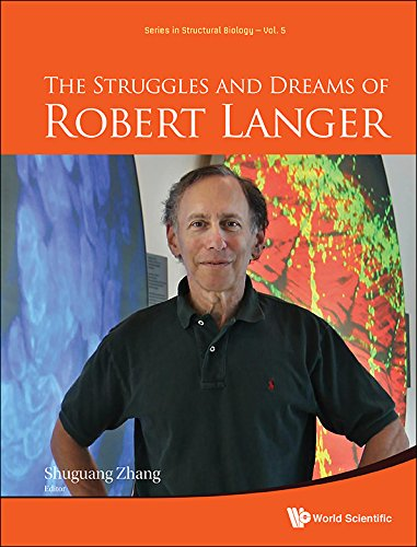 The Struggles and Dreams of Robert Langer (Structural Biology)