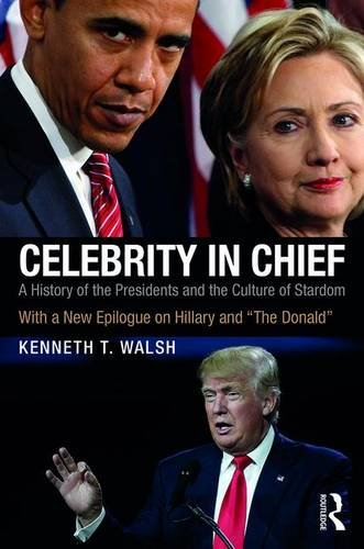 "Celebrity in Chief: A History of the Presidents and the Culture of Stardom, With a New Epilogue on Hillary and ""The Donald"""