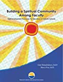 Building a Spiritual Community Among Faculty: Staff Development Processes for Educators in Catholic Schools