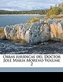 Obras jur�dicas del Doctor Jos� Mar�a Moreno Volume 2, Moreno José María and Antonio, Malaver, Antonio E.*, 1172174938
