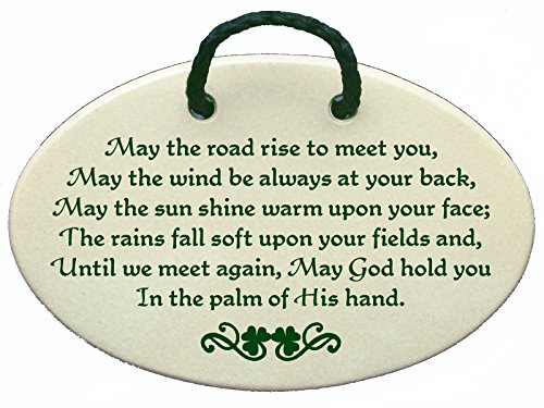 May the road rise to meet you, May the wind be always at your back, May the sun shine warm upon your face. Ceramic wall plaques handmade in the USA for 30 years. for $<!--$16.95-->