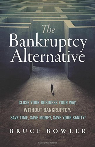 The Bankruptcy Alternative: Close Your Business Your Way, Without Bankruptcy. Save Time, Save Money, Save Your Sanity! pdf