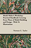Model Maker's Workshop - Practical Handbook Covering Every Phase of Model Building and Design - with 94 Illustrations, Norman G. Taylor, 1473303613