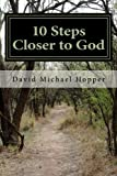 10 Steps Closer to God: A step by step process to grow in your relationship with Jesus Christ