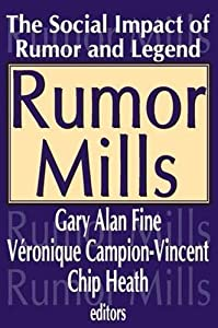Rumor Mills: The Social Impact of Rumor and Legend (Social Problems and Social Issues)