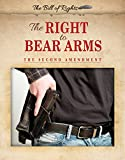 The Right to Bear Arms: The Second Amendment (Bill of Rights)