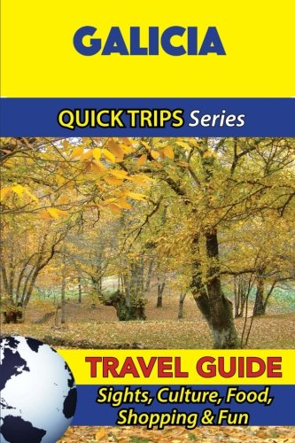Galicia Travel Guide (Quick Trips Series): Sights, Culture, Food, Shopping & Fun