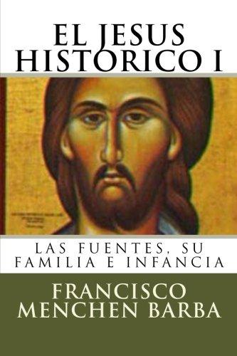 El Jesus Historico, I: Las fuentes, su familia e infancia (Spanish Edition) [Francisco Menchen Barba] (Tapa Blanda)