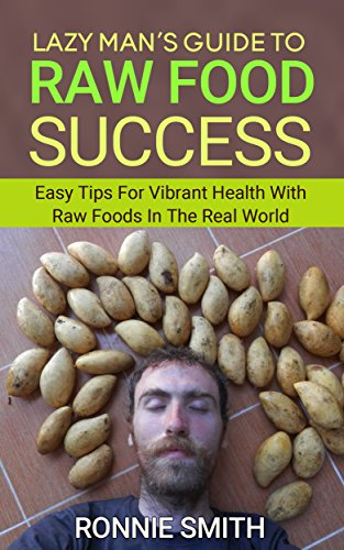 - Raw Food: Lazy Man's Guide To Raw Food Success (raw food, raw vegan, raw food diet, raw vegan diet, 801010, 801010 diet,)