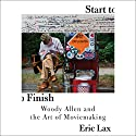Start to Finish: Woody Allen and the Art of Moviemaking Audiobook by Eric Lax Narrated by Arthur Morey