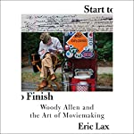 Start to Finish: Woody Allen and the Art of Moviemaking | Eric Lax