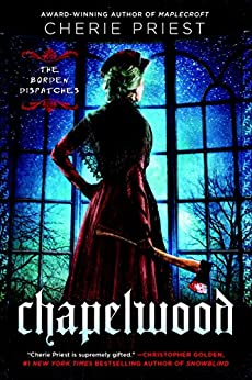 Chapelwood (The Borden Dispatches) by [Priest, Cherie]