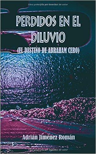 Perdidos En El Diluvio: (El Destino de Abraham Cero) (Spanish Edition) (Spanish)