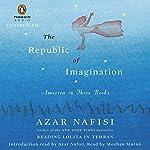 The Republic of Imagination: America in Three Books | Azar Nafisi