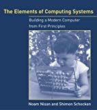 The Elements of Computing Systems: Building a Modern Computer from First Principles, Noam Nisan, Shimon Schocken, 0262640686