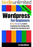 Wordpress for Beginners: A Visual Step-by-Step Guide to Creating your Own Wordpress Site in Record Time, Starting from Zero! (Webmaster Series Book 3)