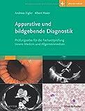 Apparative und bildgebende Diagnostik: Prüfungsatlas für die Facharztprüfung Innere Medizin und Allgemeinmedizin  mit www.plus-im-web.de-Zugang